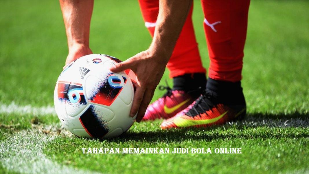 Tahapan Memainkan Judi Bola Online